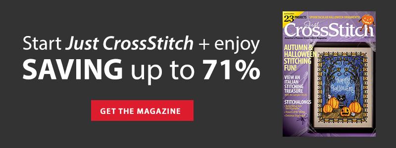 Start Just CrossStitch + enjoy SAVING up to 71% | GET THE MAGAZINE